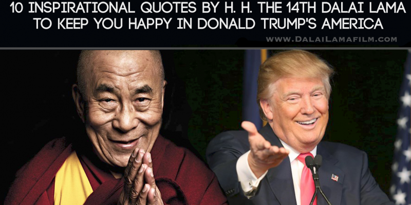 10 Inspirational Quotes By H H The 14th Dalai Lama To Keep You Happy In Donald Trump S America Dalai Lama Documentary Films
